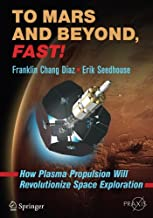 To Mars and Beyond, Fast!: How Plasma Propulsion Will Revolutionize Space Exploration (Springer Praxis Books)