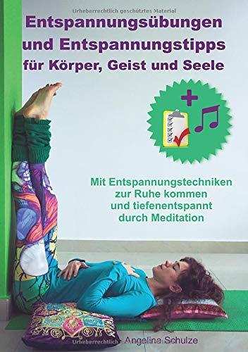 Entspannungsübungen und Entspannungstipps für Körper, Geist und Seele: Mit Entspannungstechniken...