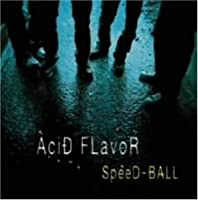 Speed Ball by Acid Flavor (2006-05-17)