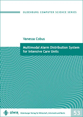 Multimodal Alarm Distribution System for Intensive Care Units (Oldenburg Computer Science Series)