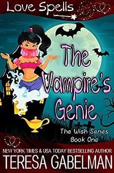 The Vampire's Genie (The Wish Series Book 1) by [Teresa Gabelman, Love  Spells, Hot Tree Editing]