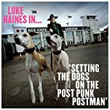 Luke Haines in…Setting Dogs on The Post Punk Postman