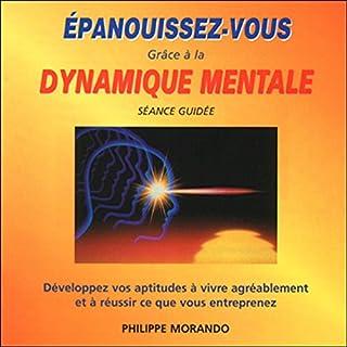 Épanouissez-vous grâce à la dynamique mentale                   De :                                                                                                                                 Philippe Morando                               Lu par :                                                                                                                                 Philippe Morando                      Durée : 1 h et 8 min     1 notation     Global 2,0
