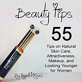 Beauty Tips: 55 Tips on Natural Skin Care, Attractiveness, Makeup, and Looking Younger for Women audiobook cover art