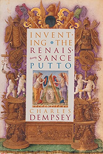 Inventing the Renaissance Putto (Bettie Allison Rand Lectures in Art History)