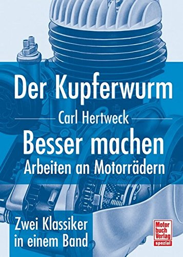 Der Kupferwurm / Besser machen: Arbeiten an Motorrädern - Zwei Klassiker in einem Band