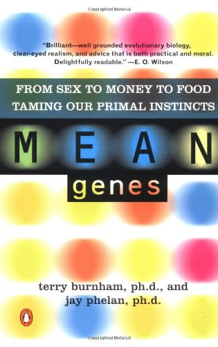 Mean Genes: From Sex to Money to Food Taming Our Primal...