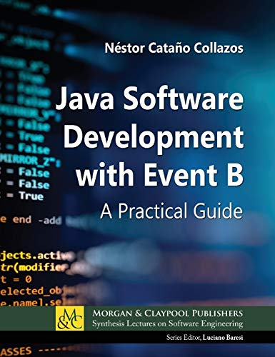 Java Software Development With Event B: A Practical Guide Front Cover