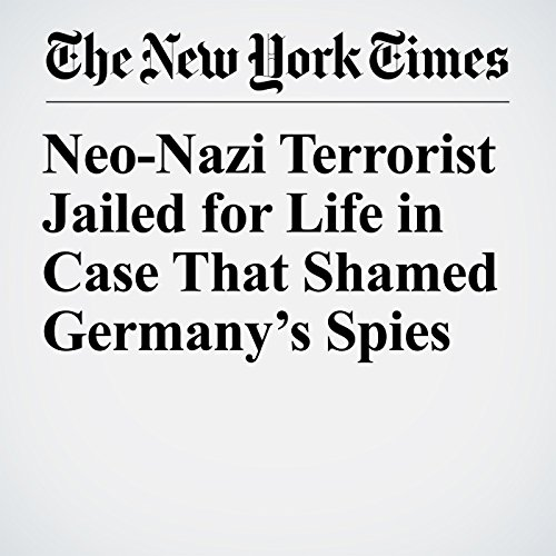 Neo-Nazi Terrorist Jailed for Life in Case That Shamed Germany's Spies copertina