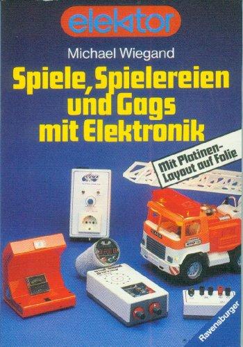 Spiele, Spielereien und Gags mit Elektronik. Mit Platinen- Layout auf Folie.