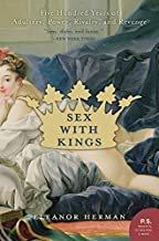 Sex with Kings: 500 Years of Adultery, Power, Rivalry, and Revenge