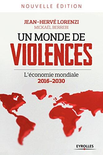 Un monde de violences: L'économie mondiale 2016-2030 (EYROLLES)
