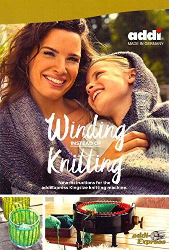Winding Instead of Knitting - New Instructions for The addi Express Kingsize Knitting Machine