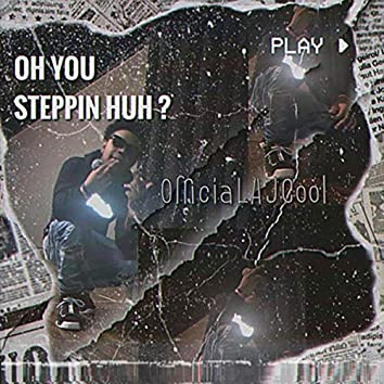 Oh You Steppin Huh?