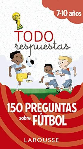 Todo respuestas.150 preguntas sobre fútbol (LAROUSSE - Infantil / Juvenil - Castellano - A partir de 5/6 años)