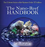 The Nano-Reef Handbook: The Ultimate Guide to Reef Systems Under 15 Gallons (English Edition)