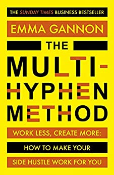 The Multi-Hyphen Method: The Sunday Times business bestseller by [Emma Gannon]