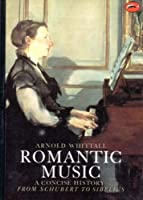Romantic Music: A Concise History from Schubert to Sibelius (World of Art)