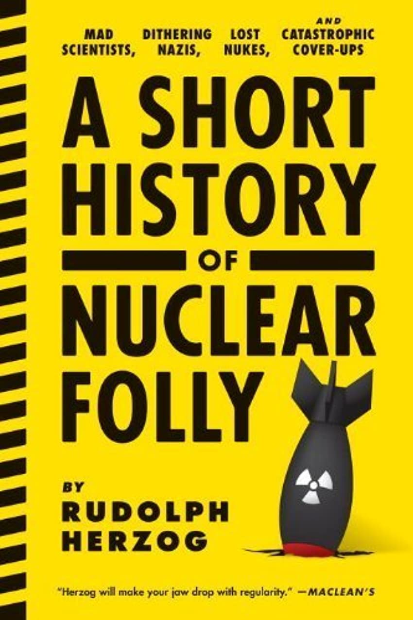 A Short History of Nuclear Folly by Herzog, Rudolph (2014) Paperback