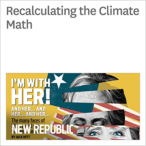 Recalculating the Climate Math                   By:                                                                                                                                 Bill McKibben                               Narrated by:                                                                                                                                 Derek Shetterly                      Length: 10 mins     Not rated yet     Overall 0.0