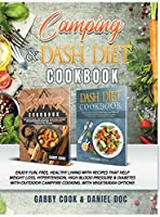 CAMPING and DASH Diet Cookbook: Enjoy Fun, Free, Healthy Living with Recipes that Help Weight Loss, Hypertension, High Blood Pressure & Diabetes with Outdoor Campfire Cooking. With Vegetarian Options
