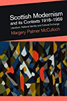 Scottish Modernism and Its Contexts 1918-1959: Literature, National Identity, and Cultural Exchange