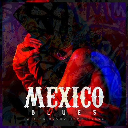 Mexico Blues [Explicit]