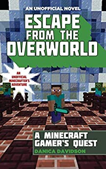 Escape from the Overworld: An Unofficial Overworld Adventure, Book One by [Danica Davidson]