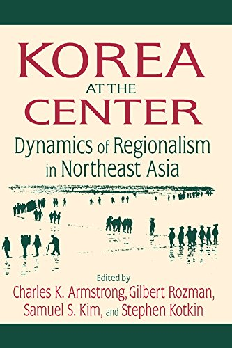 Korea at the Center: Dynamics of Regionalism in Northeast Asia (English Edition)