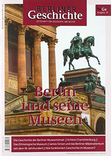 Berliner Geschichte - Zeitschrift für Geschichte und Kultur: Berlin und seine Museen