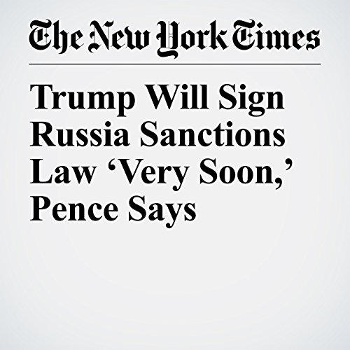 Trump Will Sign Russia Sanctions Law 'Very Soon,' Pence Says copertina