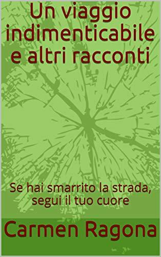 Un viaggio indimenticabile e altri racconti: Se hai smarrito la strada, segui il tuo cuore (Una farfalla sul cuore) (Italian Edition)