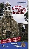 Auf dem Jakobsweg durch die Bretagne: Von Beauport über Nantes bis Poitiers auf den Spuren der keltischen Pilger
