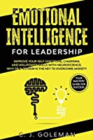 Emotional Intelligence for Leadership: Emotional Intelligence For Leadership: Your Mastery Guide for Success. Improve Your Self-Discipline, Charisma and Willpower Skills with Neuroscience. Why Self-Esteem is the Key to Overcome Anxiety.