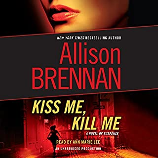 Kiss Me, Kill Me     A Novel of Suspense              Written by:                                                                                                                                 Allison Brennan                               Narrated by:                                                                                                                                 Ann Marie Lee                      Length: 11 hrs and 51 mins     Not rated yet     Overall 0.0