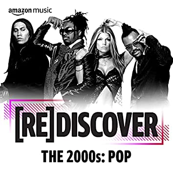 REDISCOVER The 2000s: Pop
