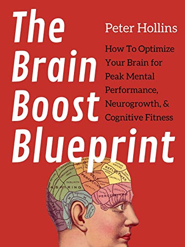 The Brain Boost Blueprint: How To Optimize Your Brain for Peak Mental Performance, Neurogrowth, and Cognitive Fitness (Think Smarter, Not Harder Book 6) (English Edition)
