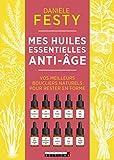 Mes huiles essentielles anti-âge - Vos meilleurs boucliers naturels pour rester en forme