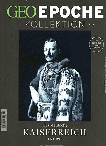 GEO Epoche KOLLEKTION / GEO Epoche KOLLEKTION 2/2016 - Das deutsche Kaiserreich (1871-1914)