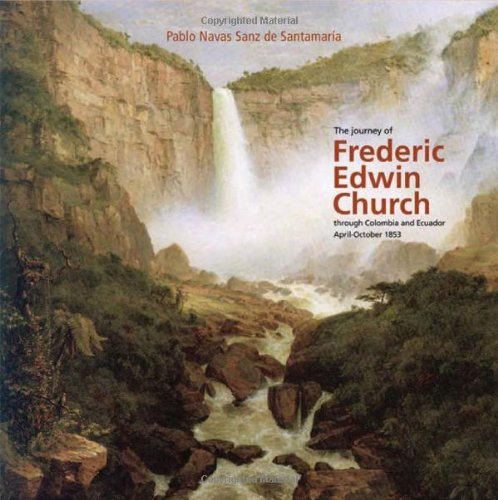 Download The Journey Of Frederic Edwin Church Through Colombia And Ecuador April  - October 1853 