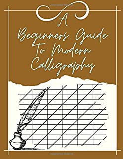 A Beginners Guide To Modern Calligraphy: Calligraphy And Illumination A History And Practical Guide, Modern Calligraphy A ...