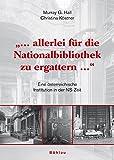 """""""... Allerlei für die Nationalbibliothek zu ergattern ..."""": Eine österreichische Institution in der NS-Zeit - Christina Köstner-Pemsel"""