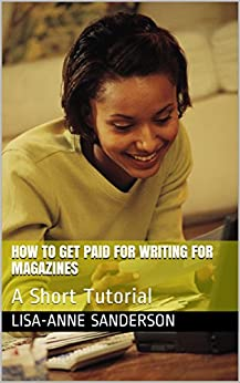 How to Get Paid for Writing for Magazines: A Short Tutorial by [Lisa-Anne Sanderson]