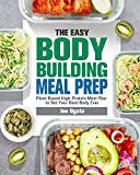 The Easy Bodybuilding Meal Prep: 6-Week Plant-Based High-Protein Meal Plan to Get Your Best Body Ever