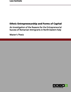 Ethnic Entrepreneurship and Forms of Capital: An Investigation of the Reasons for the Entrepreneurial Success of Romanian ...