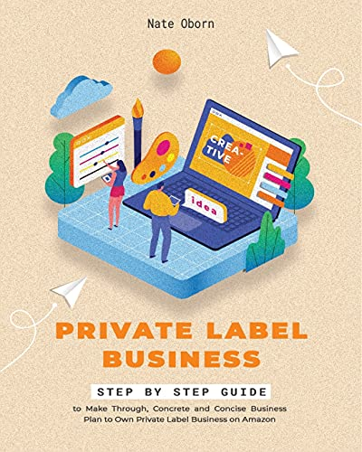 Private Label Business: Step by Step guide to Make Thorough, Concrete and Concise Business Plan to Own Private Label Business on Amazon