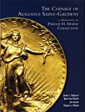 The Coinage of Augustus Saint-Gauden: as Illustrated by the Phillip H. Morse Collection