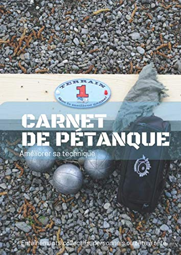 Carnet pétanque: Cahier d'entraînement pétanque|Améliorer sa technique en pétanque|Planifier et suivre vos séances sportives|(Français)