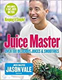 Juice Master Keeping It Simple: Over 100 Delicious Juices and Smoothies...