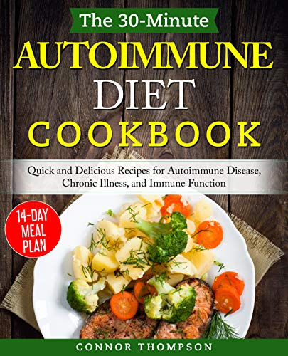 The 30-Minute Autoimmune Diet Cookbook: Quick and Delicious Recipes for Autoimmune Disease, Chronic Illness, and Immune Function (Immune System Health Book 2)